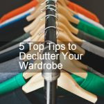 5 top tips to declutter your wardrobe
