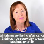 12 things to do to stay well after cancer over 50