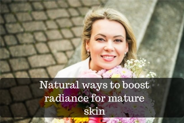 how to boost mature skin naturally