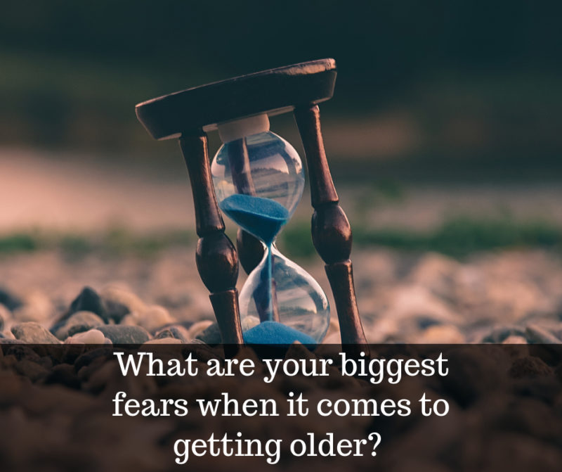 what are your biggest fears around ageing?