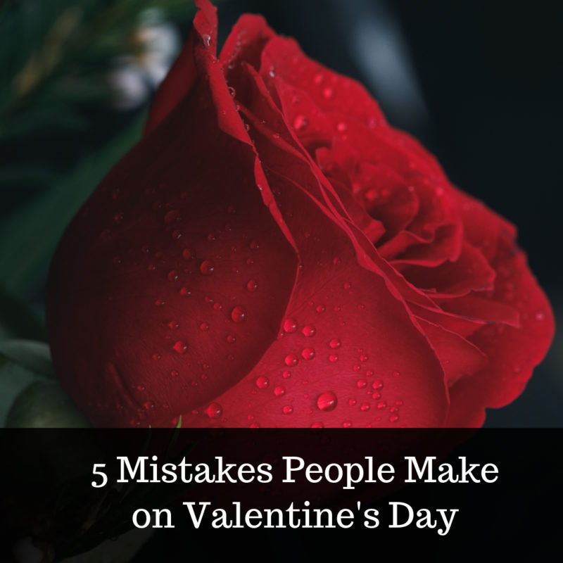 mistakes people make on Valentines Day