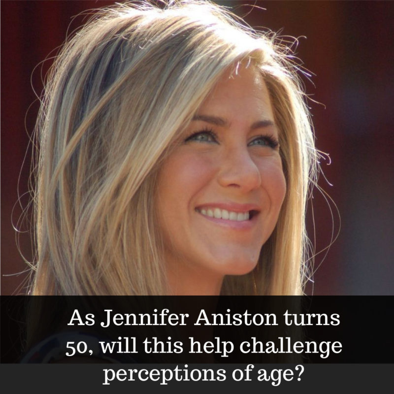 Will Jennifer Aniston turning 50 will help challenge perceptions of age