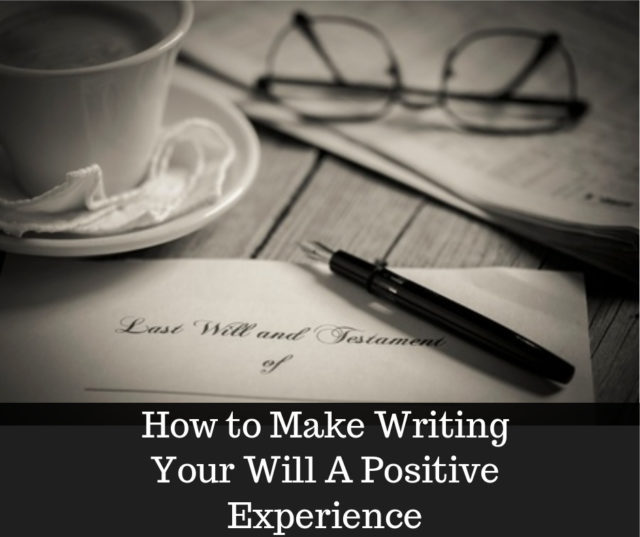 how to make writing your will a positive experience image