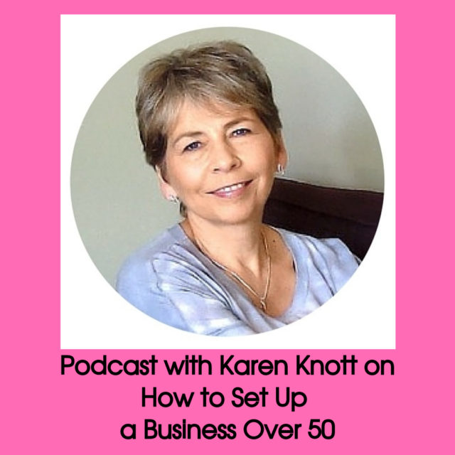 podcast on How to Set Up a Business over 50 with Karen Knott